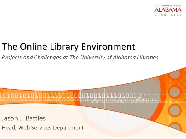 The Online Library Environment Projects and Challenges at The University of Alabama Libraries Jason