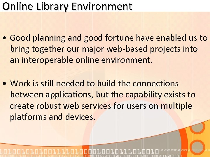 Online Library Environment • Good planning and good fortune have enabled us to bring