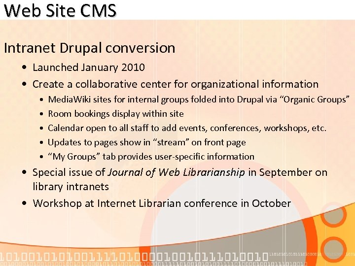 Web Site CMS Intranet Drupal conversion • Launched January 2010 • Create a collaborative