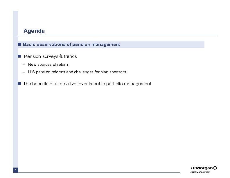 Agenda n Basic observations of pension management n Pension surveys & trends – New