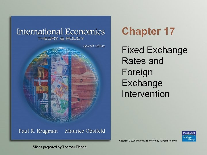 Chapter 17 Fixed Exchange Rates and Foreign Exchange Intervention Slides prepared by Thomas Bishop