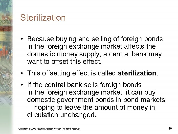 Sterilization • Because buying and selling of foreign bonds in the foreign exchange market