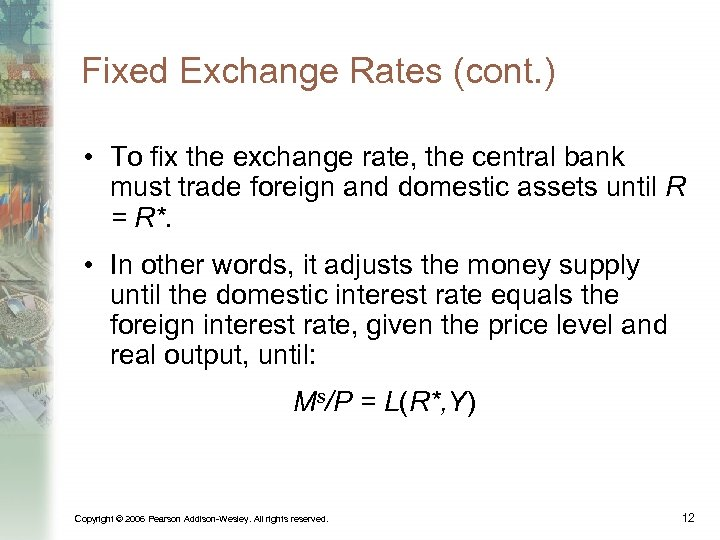 Fixed Exchange Rates (cont. ) • To fix the exchange rate, the central bank
