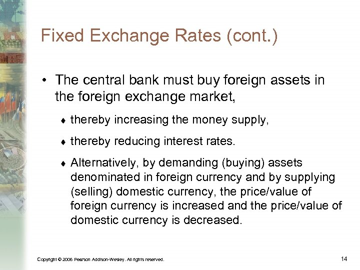 Fixed Exchange Rates (cont. ) • The central bank must buy foreign assets in