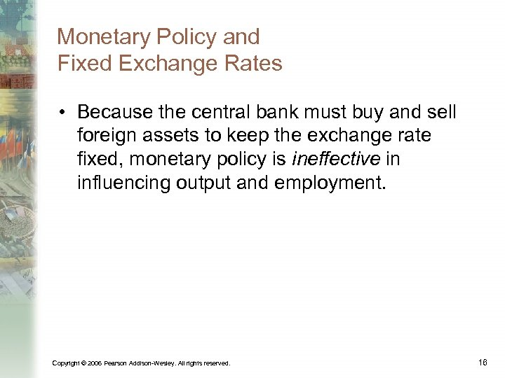 Monetary Policy and Fixed Exchange Rates • Because the central bank must buy and