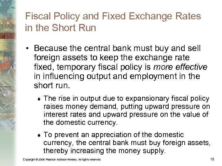 Fiscal Policy and Fixed Exchange Rates in the Short Run • Because the central
