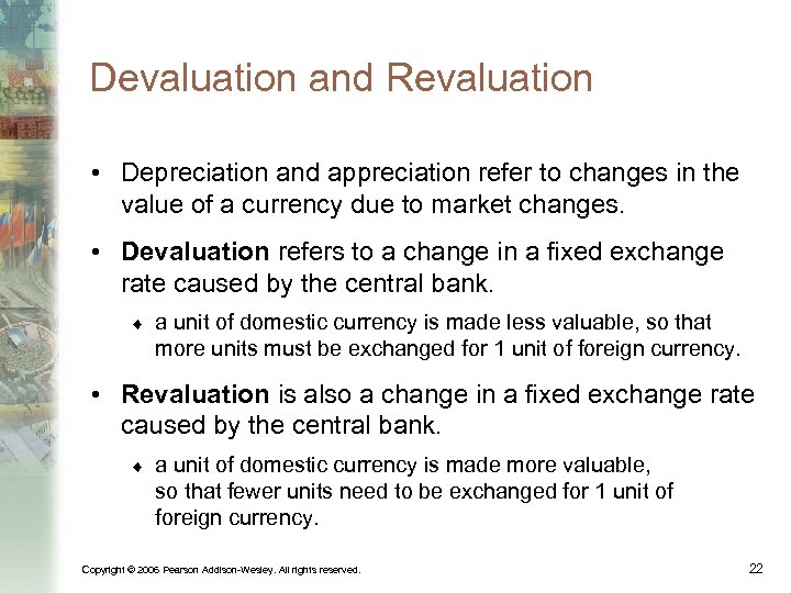 Devaluation and Revaluation • Depreciation and appreciation refer to changes in the value of