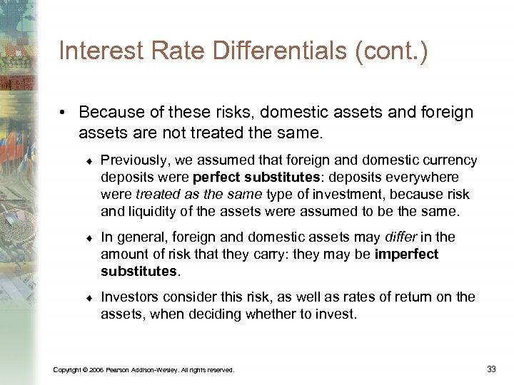 Interest Rate Differentials (cont. ) • Because of these risks, domestic assets and foreign