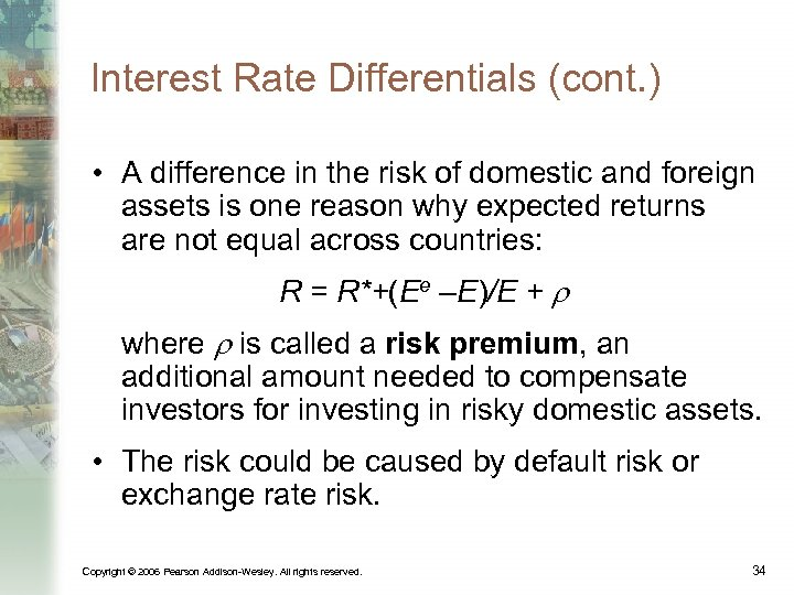 Interest Rate Differentials (cont. ) • A difference in the risk of domestic and