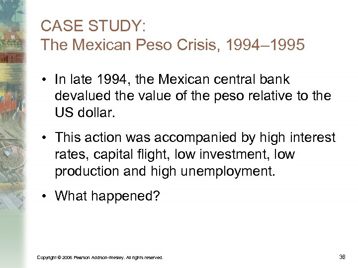 CASE STUDY: The Mexican Peso Crisis, 1994– 1995 • In late 1994, the Mexican