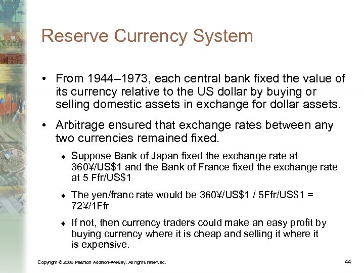 Reserve Currency System • From 1944– 1973, each central bank fixed the value of