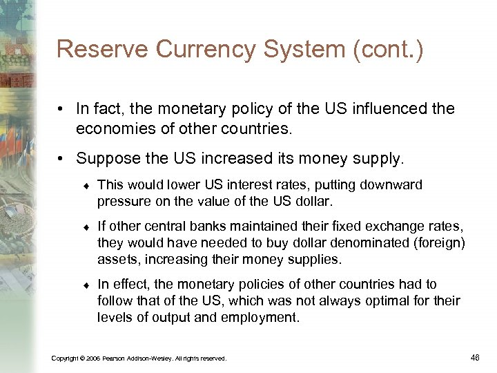 Reserve Currency System (cont. ) • In fact, the monetary policy of the US