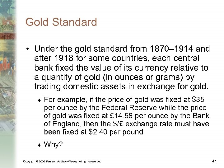 Gold Standard • Under the gold standard from 1870– 1914 and after 1918 for