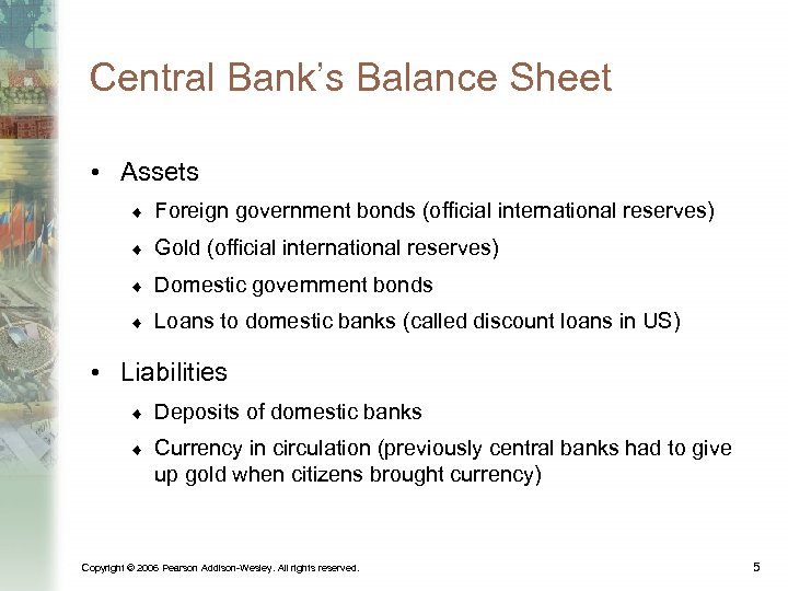 Central Bank's Balance Sheet • Assets ¨ Foreign government bonds (official international reserves) ¨
