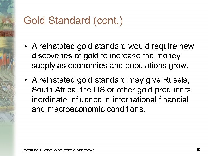 Gold Standard (cont. ) • A reinstated gold standard would require new discoveries of