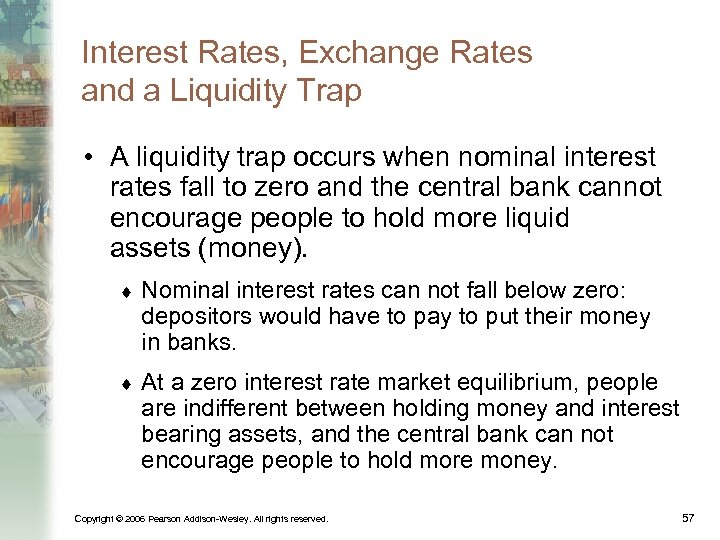 Interest Rates, Exchange Rates and a Liquidity Trap • A liquidity trap occurs when
