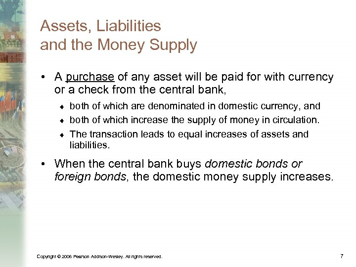 Assets, Liabilities and the Money Supply • A purchase of any asset will be
