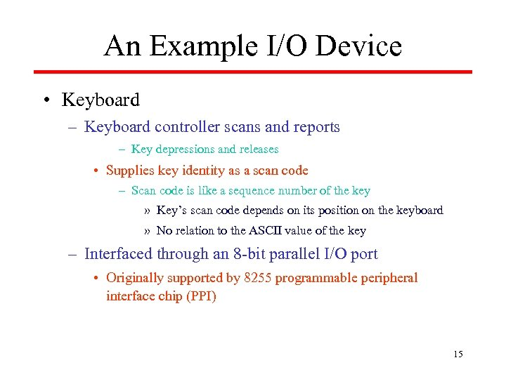 An Example I/O Device • Keyboard – Keyboard controller scans and reports – Key