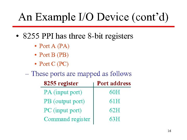 An Example I/O Device (cont'd) • 8255 PPI has three 8 -bit registers •