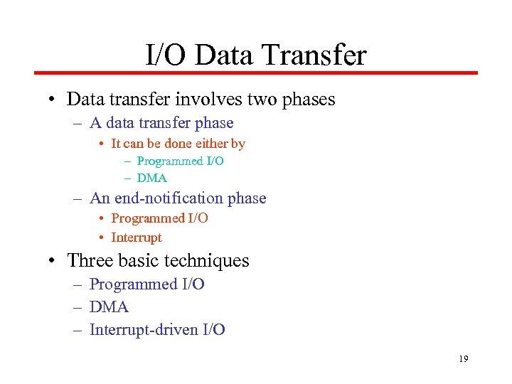 I/O Data Transfer • Data transfer involves two phases – A data transfer phase
