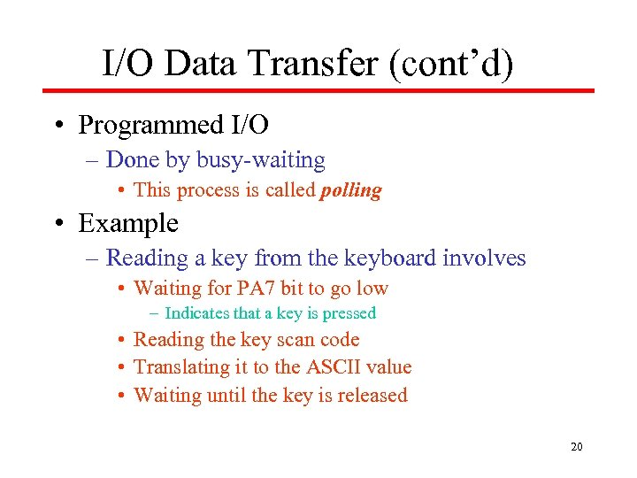 I/O Data Transfer (cont'd) • Programmed I/O – Done by busy-waiting • This process