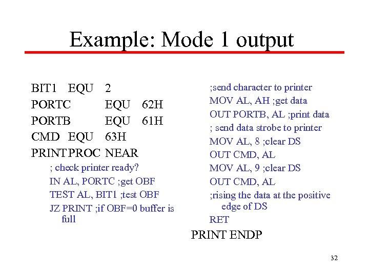 Example: Mode 1 output BIT 1 EQU PORTC PORTB CMD EQU PRINT PROC 2