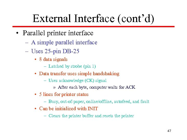 External Interface (cont'd) • Parallel printerface – A simple parallel interface – Uses 25