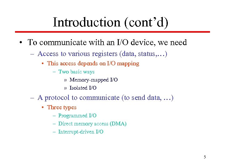Introduction (cont'd) • To communicate with an I/O device, we need – Access to