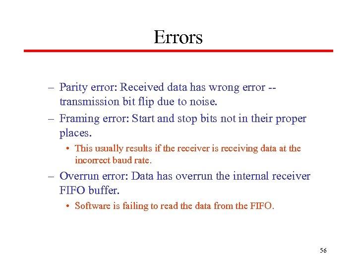 Errors – Parity error: Received data has wrong error -- transmission bit flip due