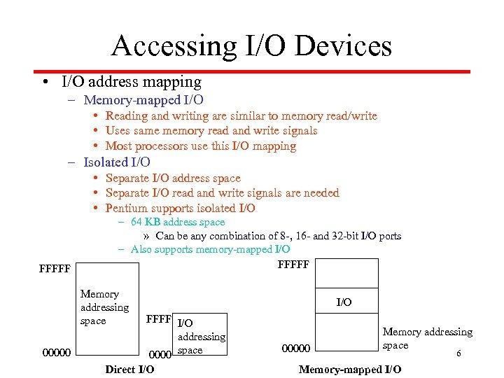 Accessing I/O Devices • I/O address mapping – Memory-mapped I/O • Reading and writing
