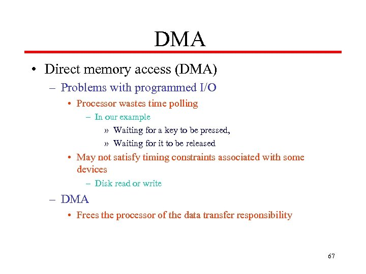 DMA • Direct memory access (DMA) – Problems with programmed I/O • Processor wastes
