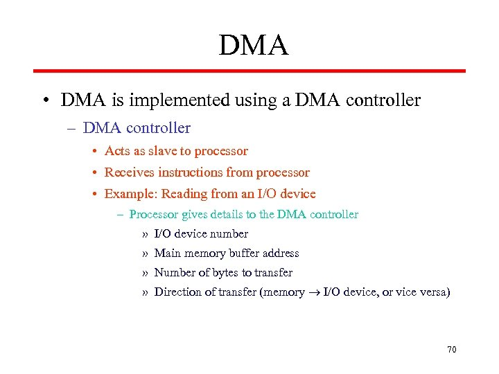 DMA • DMA is implemented using a DMA controller – DMA controller • Acts