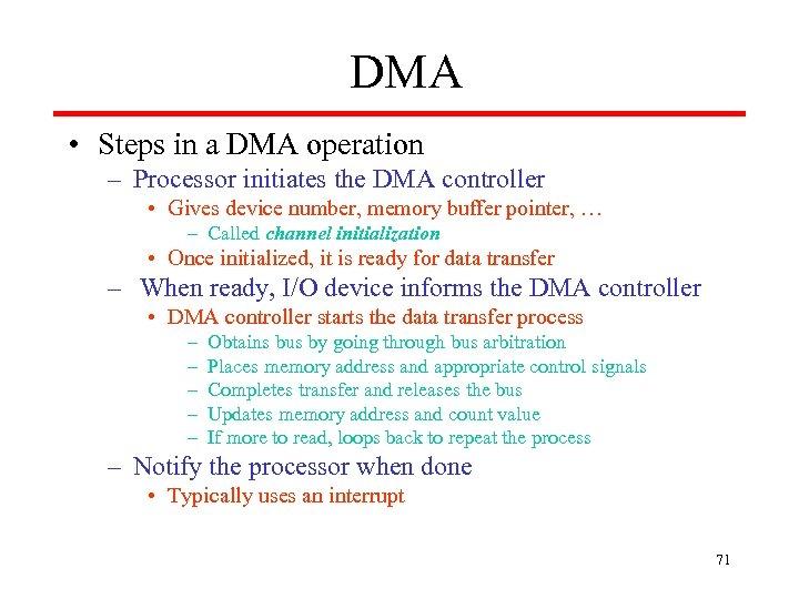 DMA • Steps in a DMA operation – Processor initiates the DMA controller •