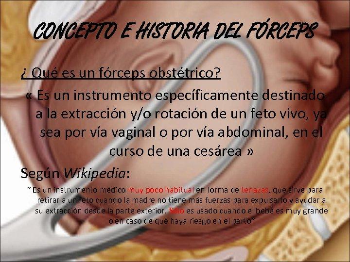 CONCEPTO E HISTORIA DEL FÓRCEPS ¿ Qué es un fórceps obstétrico? « Es un
