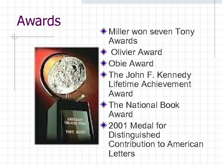 Awards Miller won seven Tony Awards Olivier Award Obie Award The John F. Kennedy