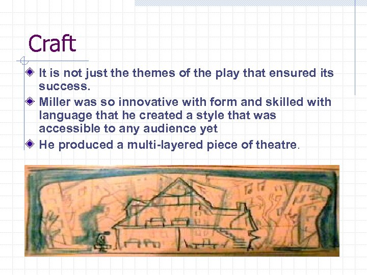 Craft It is not just themes of the play that ensured its success. Miller