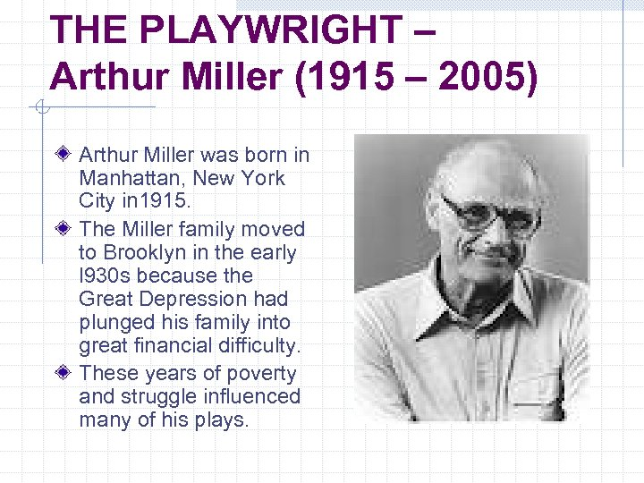 THE PLAYWRIGHT – Arthur Miller (1915 – 2005) Arthur Miller was born in Manhattan,