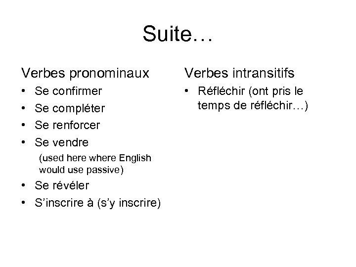 Suite… Verbes pronominaux Verbes intransitifs • • • Réfléchir (ont pris le temps de
