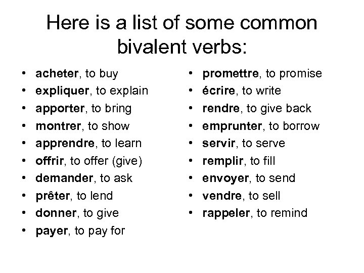 Here is a list of some common bivalent verbs: • • • acheter, to