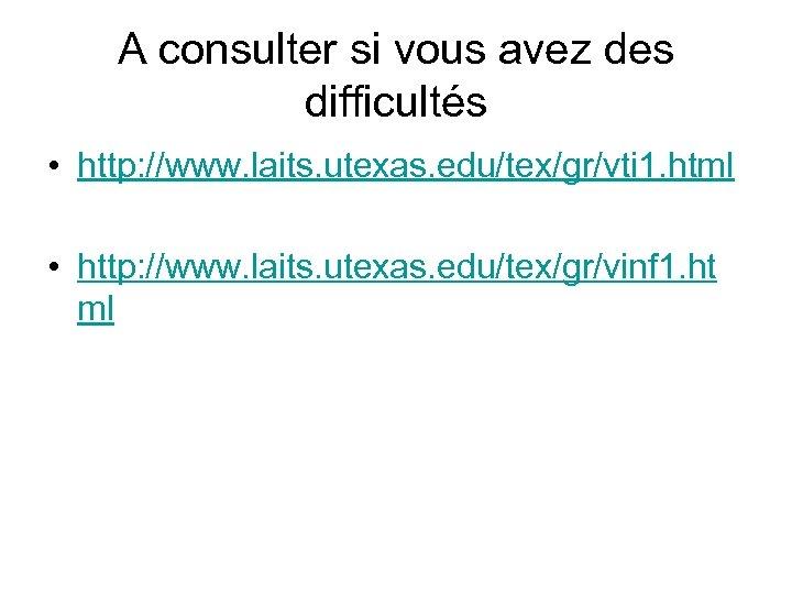 A consulter si vous avez des difficultés • http: //www. laits. utexas. edu/tex/gr/vti 1.