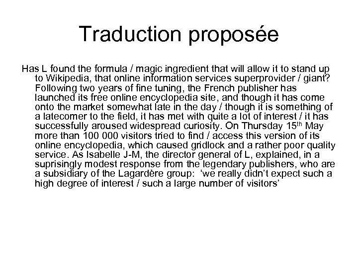 Traduction proposée Has L found the formula / magic ingredient that will allow it
