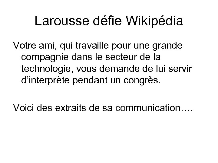 Larousse défie Wikipédia Votre ami, qui travaille pour une grande compagnie dans le secteur