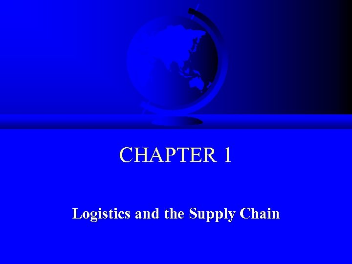 CHAPTER 1 Logistics and the Supply Chain