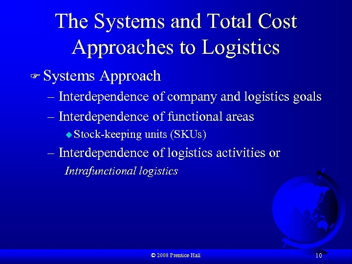 The Systems and Total Cost Approaches to Logistics F Systems Approach – Interdependence of