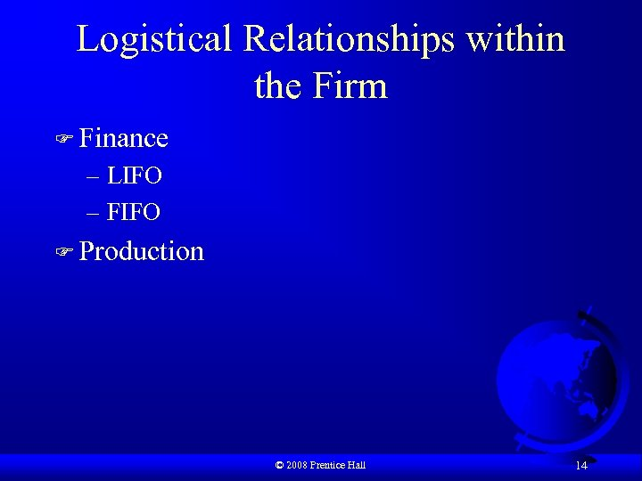 Logistical Relationships within the Firm F Finance – LIFO – FIFO F Production ©