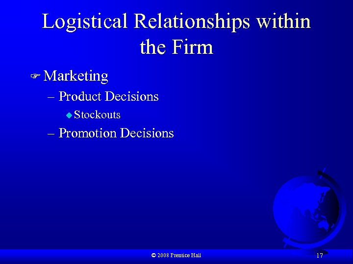 Logistical Relationships within the Firm F Marketing – Product Decisions u Stockouts – Promotion