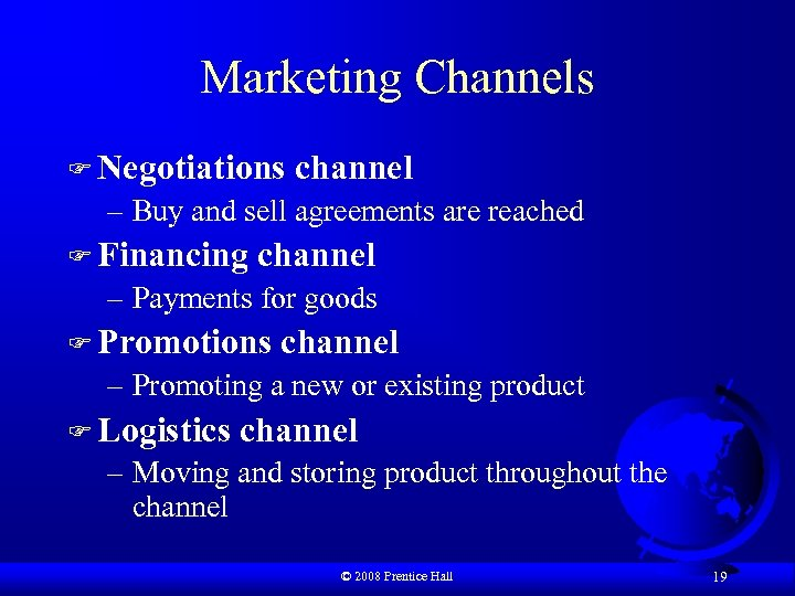 Marketing Channels F Negotiations channel – Buy and sell agreements are reached F Financing