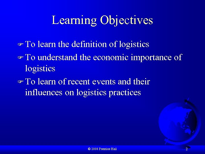 Learning Objectives F To learn the definition of logistics F To understand the economic
