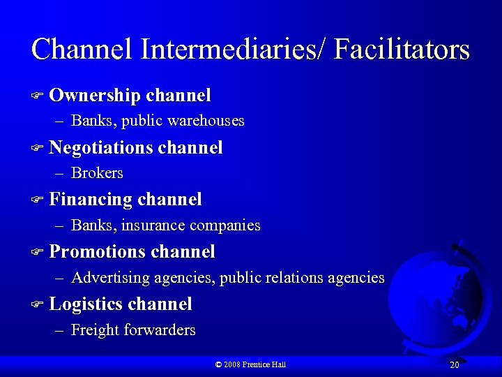 Channel Intermediaries/ Facilitators F Ownership channel – Banks, public warehouses F Negotiations channel –