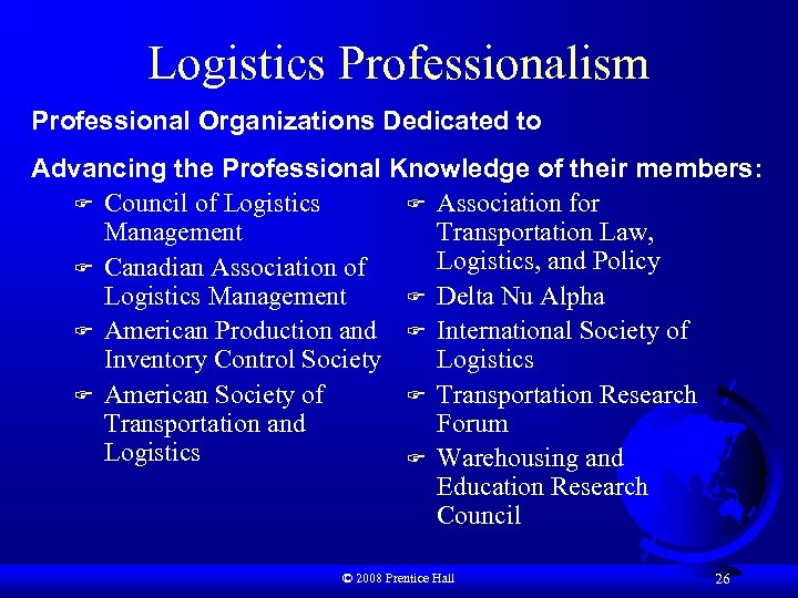 Logistics Professionalism Professional Organizations Dedicated to Advancing the Professional Knowledge of their members: F